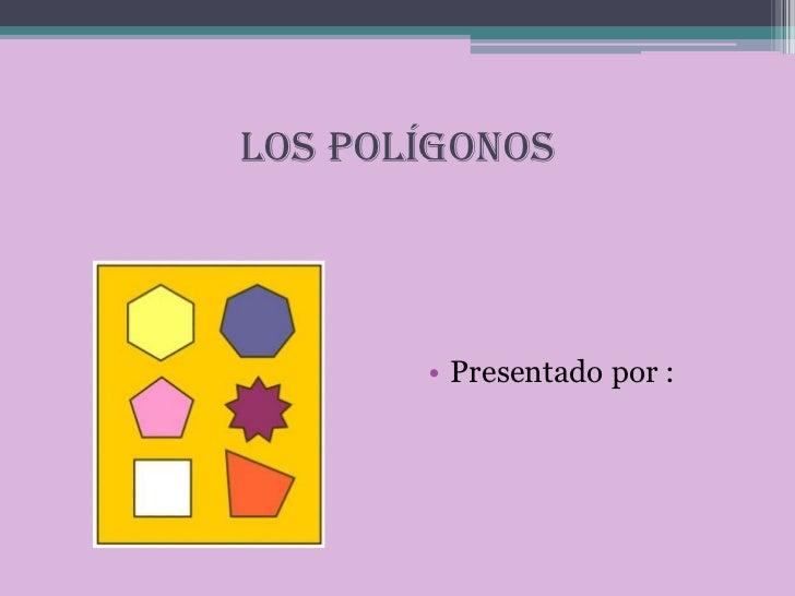 LOS POLÍGONOS       • Presentado por :