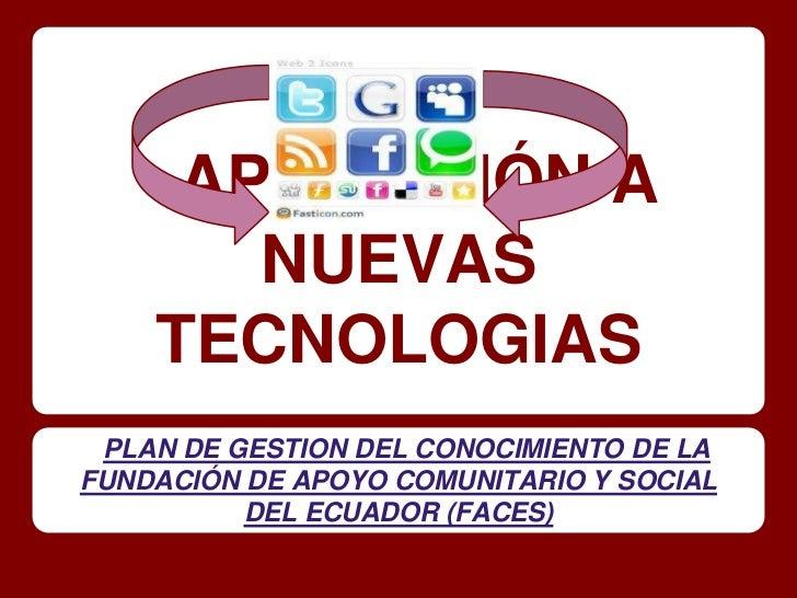 APLICACIÓN A       NUEVAS    TECNOLOGIAS PLAN DE GESTION DEL CONOCIMIENTO DE LAFUNDACIÓN DE APOYO COMUNITARIO Y SOCIAL    ...