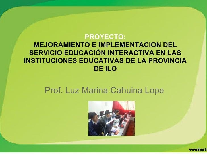 PROYECTO:   MEJORAMIENTO E IMPLEMENTACION DEL  SERVICIO EDUCACIÓN INTERACTIVA EN LASINSTITUCIONES EDUCATIVAS DE LA PROVINC...