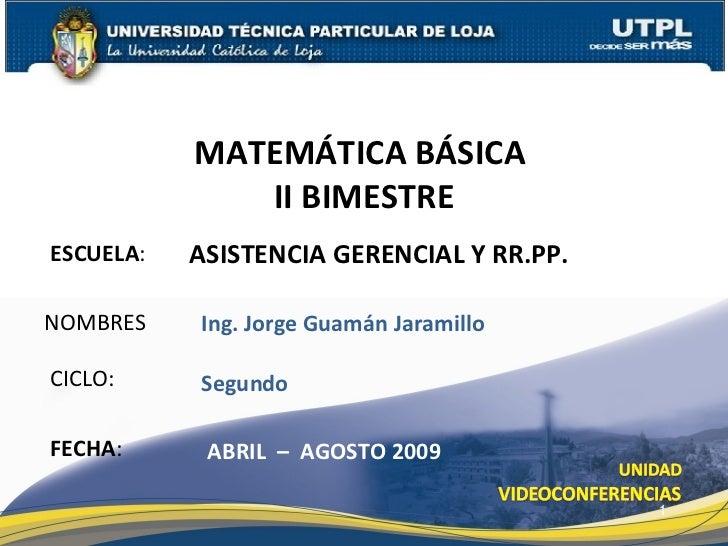 ESCUELA : NOMBRES MATEMÁTICA BÁSICA  II BIMESTRE FECHA : Ing. Jorge Guamán Jaramillo ABRIL  –  AGOSTO 2009 ASISTENCIA GERE...