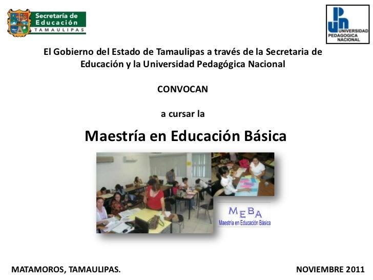 El Gobierno del Estado de Tamaulipas a través de la Secretaria de              Educación y la Universidad Pedagógica Nacio...
