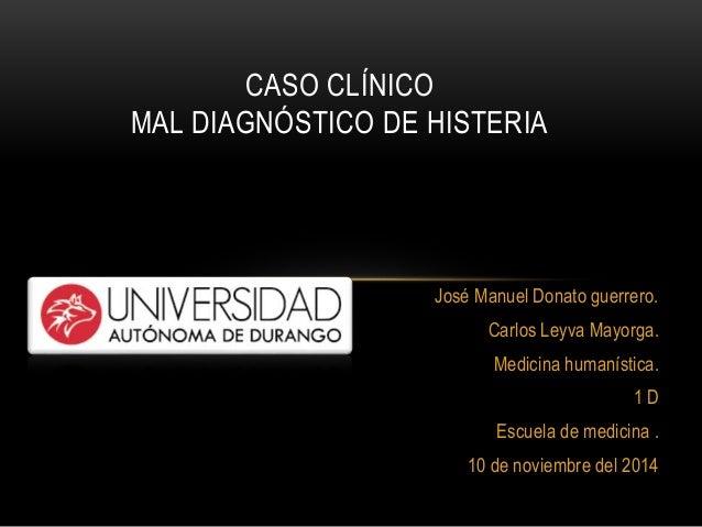 José Manuel Donato guerrero.  Carlos Leyva Mayorga.  Medicina humanística.  1 D  Escuela de medicina .  10 de noviembre de...
