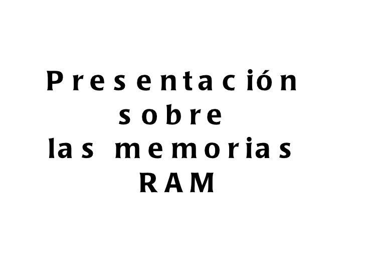 Presentación  sobre  las memorias  RAM