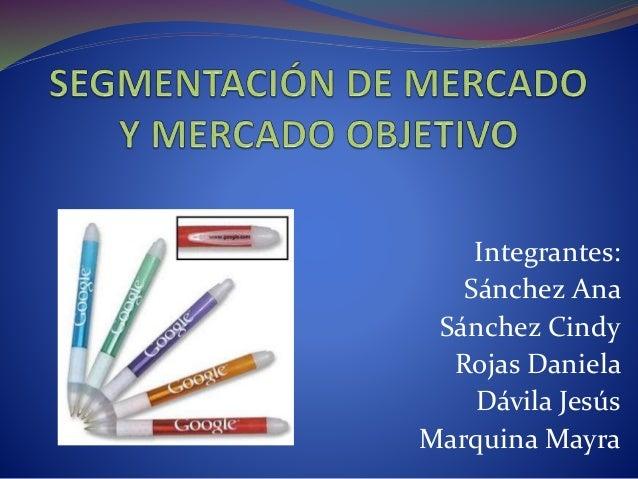 SEGMENTACIÓN DE MERCADO Y MERCADO OBJETIVO<br />Integrantes: <br />Sánchez Ana <br />Sánchez Cindy<br />Rojas Daniela <br ...