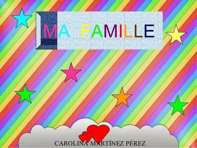 MA FAMILLE  CAROLINA MARTÍNEZ PÉREZ
