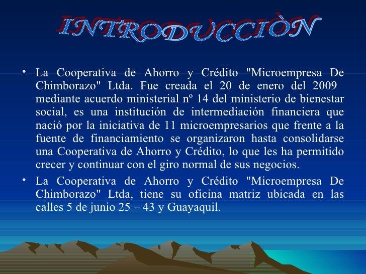 """<ul><li>La Cooperativa de Ahorro y Crédito """"Microempresa De Chimborazo"""" Ltda. Fue creada el 20 de enero del 2009..."""