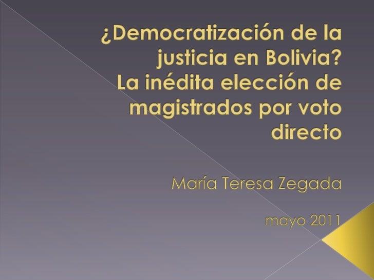 ¿Democratización de la justicia en Bolivia?La inédita elección de magistrados por voto directoMaría Teresa Zegadamayo 2011...