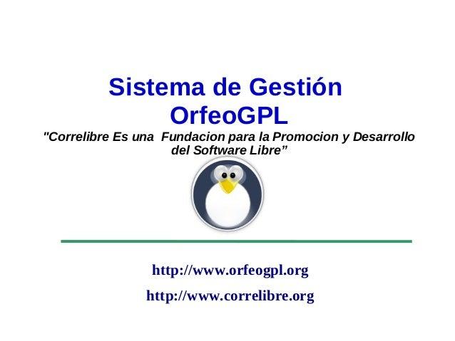 """Sistema de Gestión                   OrfeoGPL    """"Correlibre Es una Fundacion para la Promocion y Desarrollo              ..."""