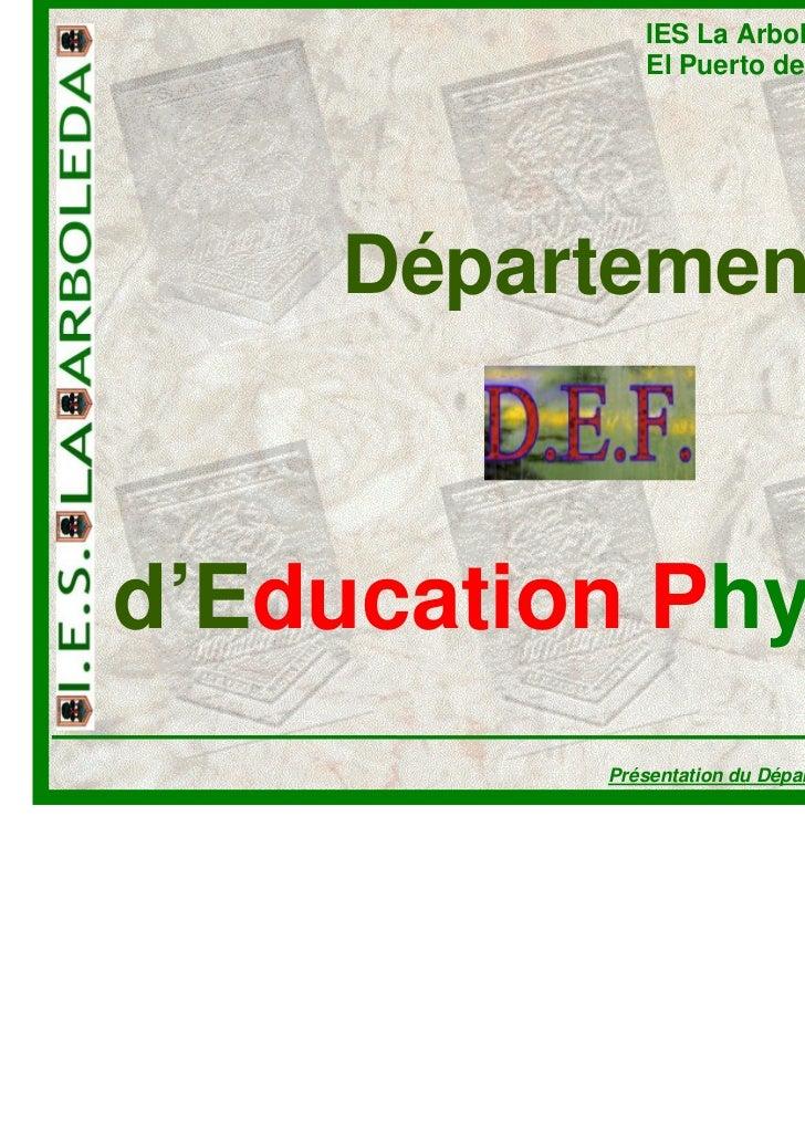 IES La Arboleda             El Puerto de Santa María – Cádiz    Départementd'Education Physique          Présentation du D...