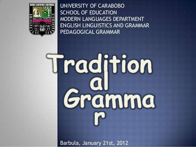 UNIVERSITY OF CARABOBO SCHOOL OF EDUCATION MODERN LANGUAGES DEPARTMENT ENGLISH LINGUISTICS AND GRAMMAR PEDAGOGICAL GRAMMAR...