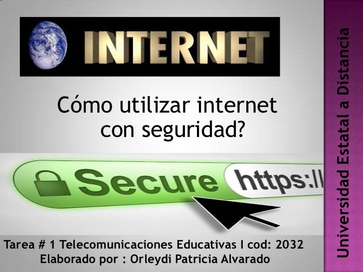 Universidad Estatal a Distancia         Cómo utilizar internet            con seguridad?Tarea # 1 Telecomunicaciones Educa...