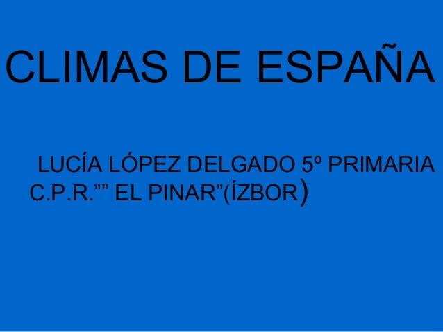 "CLIMAS DE ESPAÑA LUCÍA LÓPEZ DELGADO 5º PRIMARIAC.P.R."""" EL PINAR""(ÍZBOR)"