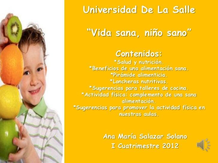 """Universidad De La Salle     """"Vida sana, niño sano""""               Contenidos:               *Salud y nutrición.     *Benefi..."""