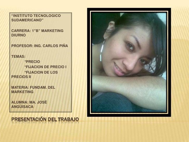 """PRESENTACIÓN DEL TRABAJO <br />""""INSTITUTO TECNOLOGICO SUDAMERICANO""""<br />CARRERA: 1""""B"""" MARKETING DIURNO<br />PROFESOR: ING..."""