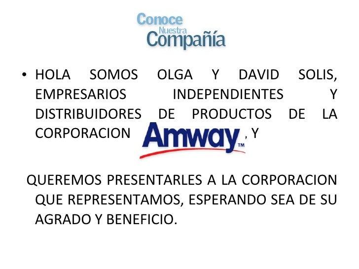 <ul><li>HOLA SOMOS OLGA Y DAVID SOLIS, EMPRESARIOS INDEPENDIENTES Y DISTRIBUIDORES DE PRODUCTOS DE LA CORPORACION  , Y  </...
