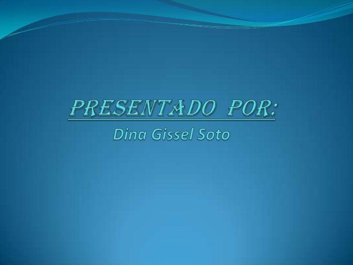 Presentado  Por:Dina Gissel Soto<br />