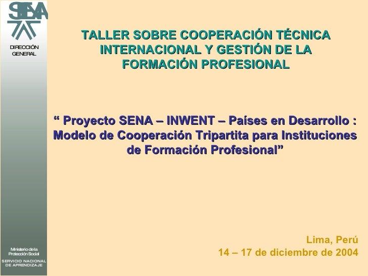 TALLER SOBRE COOPERACIÓN TÉCNICA INTERNACIONAL Y GESTIÓN DE LA FORMACIÓN PROFESIONAL Lima, Perú 14 – 17 de diciembre de 20...