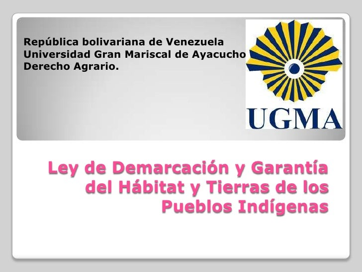 República bolivariana de VenezuelaUniversidad Gran Mariscal de AyacuchoDerecho Agrario.   Ley de Demarcación y Garantía   ...