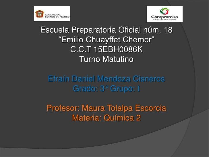 "Escuela Preparatoria Oficial núm. 18""Emilio Chuayffet Chemor""C.C.T 15EBH0086KTurno MatutinoEfraín Daniel Mendoza CisnerosG..."
