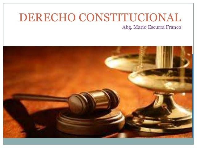 DERECHO CONSTITUCIONAL  Abg. Mario Escurra Franco