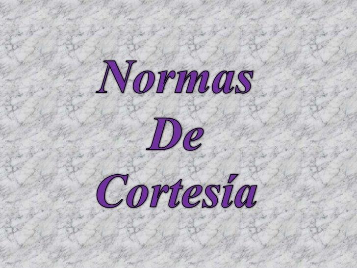 Normas <br />De <br />Cortesía <br />