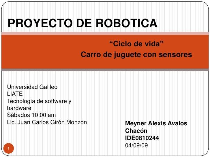 """PROYECTO DE ROBOTICA<br />""""Ciclo de vida""""<br />Carro de juguete con sensores<br />Universidad Galileo<br />LIATE<br />Tecn..."""