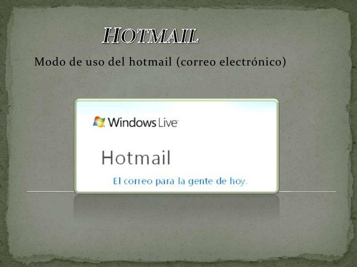 HOTMAIL<br />Modo de uso del hotmail (correo electrónico)<br />