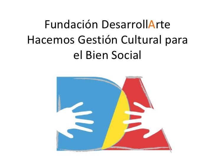 Fundación DesarrollArteHacemos Gestión Cultural para       el Bien Social