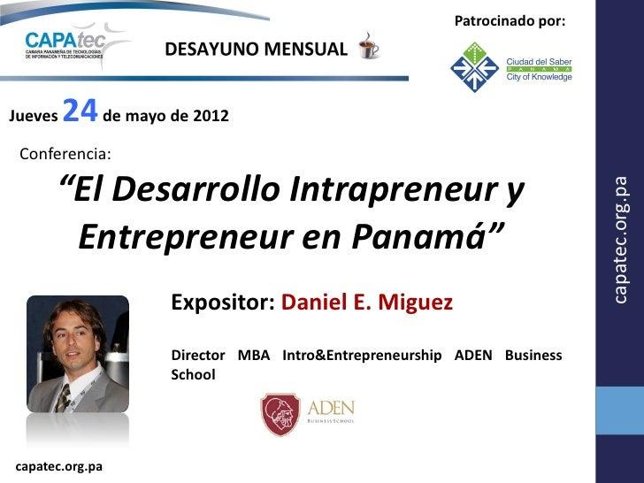"""Patrocinado por:Jueves   24 de mayo de 2012 Conferencia:      """"El Desarrollo Intrapreneur y                               ..."""