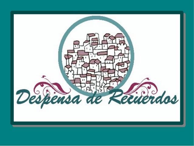 El Proyecto:      Despensa de recuerdos es el proyecto     colaborativo que la Diputación de Cádiz    desarrolla, junto a ...