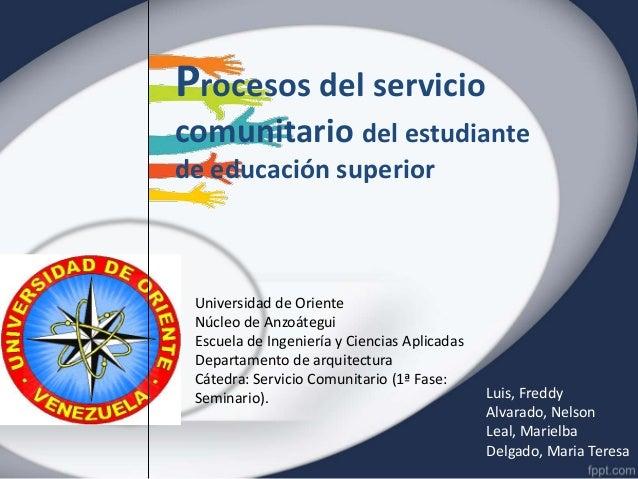 Procesos del serviciocomunitario del estudiantede educación superior Universidad de Oriente Núcleo de Anzoátegui Escuela d...