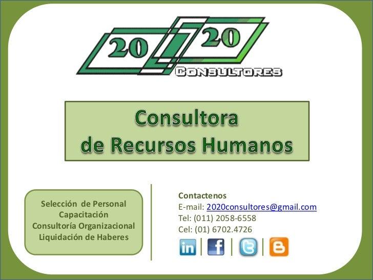 Contactenos  Selección de Personal      E-mail: 2020consultores@gmail.com      Capacitación           Tel: (011) 2058-6558...