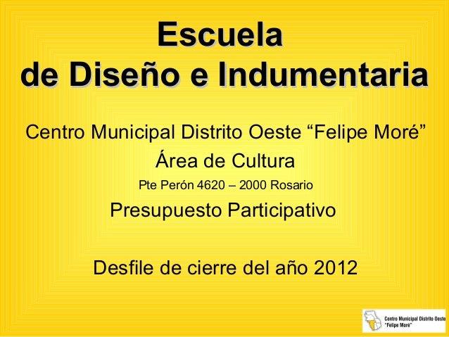 """Escuelade Diseño e IndumentariaCentro Municipal Distrito Oeste """"Felipe Moré""""              Área de Cultura            Pte P..."""