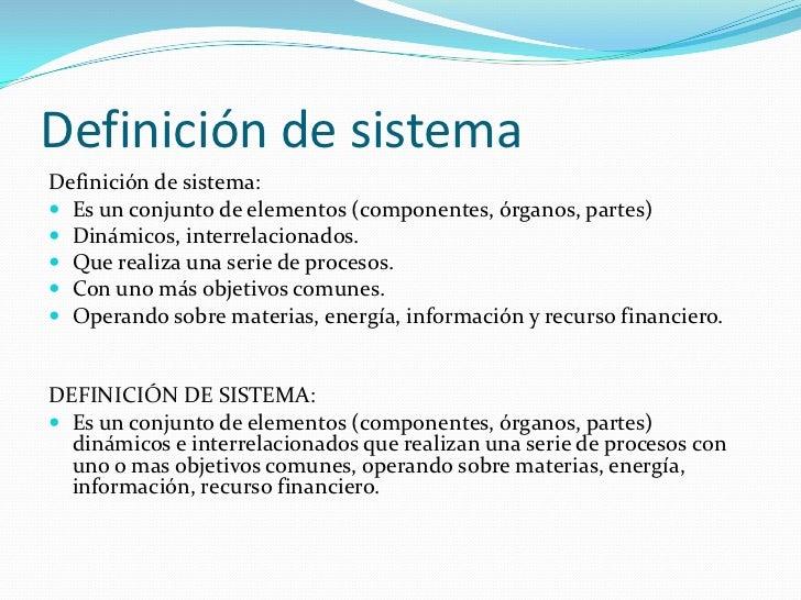 Definición de sistemaDefinición de sistema: Es un conjunto de elementos (componentes, órganos, partes) Dinámicos, interr...