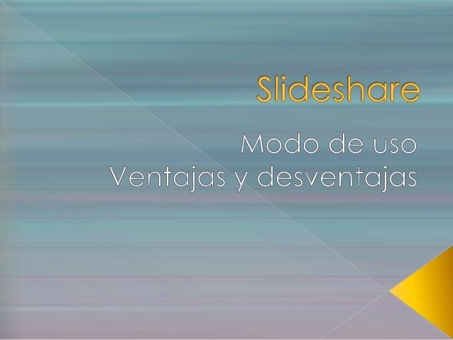 Es un espacio gratuito en la web que permite a los usuarios cargar presentaciones con diapositivas, creadas en programas c...