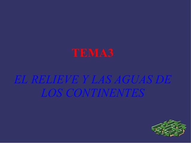 TEMA3 EL RELIEVE Y LAS AGUAS DE LOS CONTINENTES