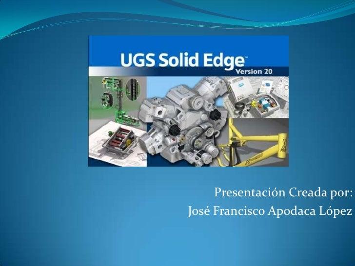 Presentación Creada por:<br />José Francisco Apodaca López<br />