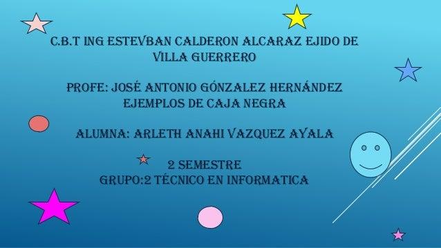 C.B.T ING ESTEVBAN CALDERON ALCARAZ EJIDO DE                VILLA GUERRERO  PROFE: JOSÉ ANTONIO GÓNZALEZ HERNÁNDEZ        ...