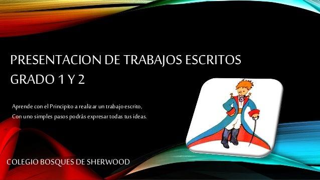 PRESENTACION DE TRABAJOSESCRITOS GRADO 1 Y 2 COLEGIO BOSQUES DE SHERWOOD Aprende con el Principito a realizar un trabajo e...