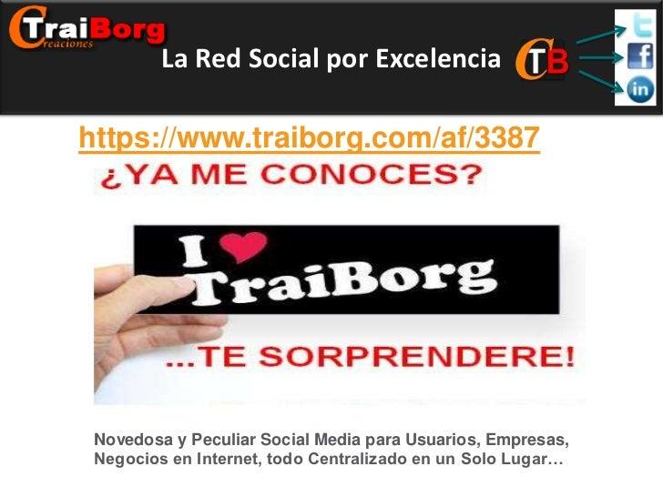 La Red Social por Excelenciahttps://www.traiborg.com/af/3387 Novedosa y Peculiar Social Media para Usuarios, Empresas, Neg...