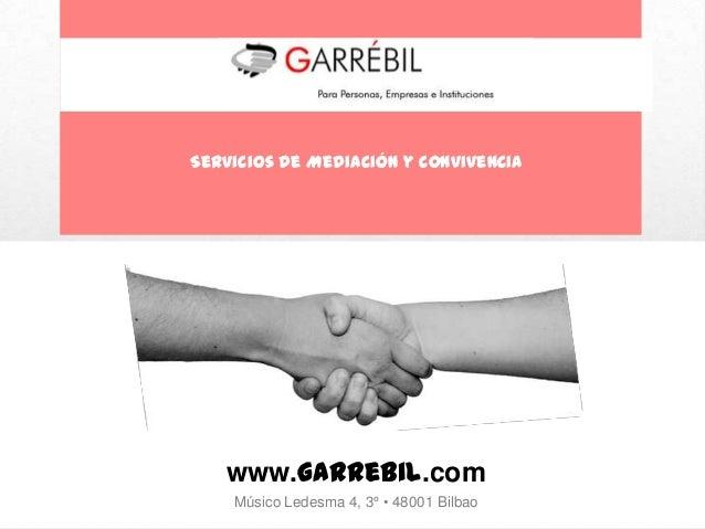 Servicios de Mediación y Convivencia   www.garrebil.com    Músico Ledesma 4, 3º • 48001 Bilbao