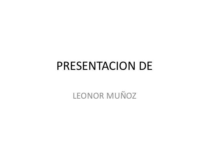 PRESENTACION DE<br />LEONOR MUÑOZ<br />