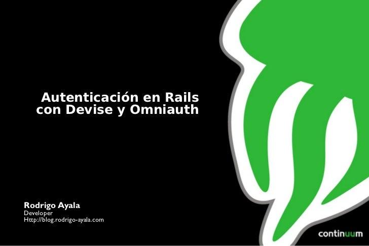 b Autenticación en Rails con Devise y Omniauth Rodrigo Ayala Developer Http://blog.rodrigo-ayala.com