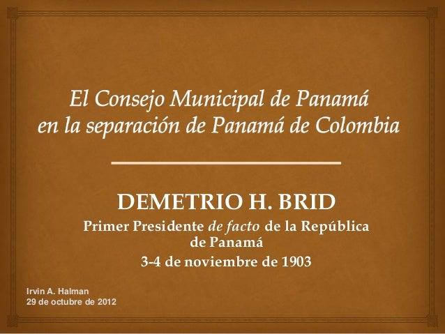 DEMETRIO H. BRID             Primer Presidente de facto de la República                             de Panamá             ...