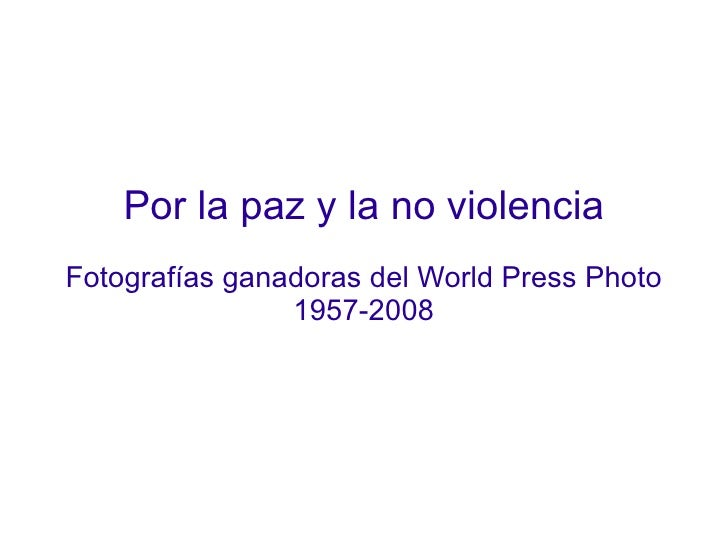 Por la paz y la no violencia Fotografías ganadoras del World Press Photo 1957-2008