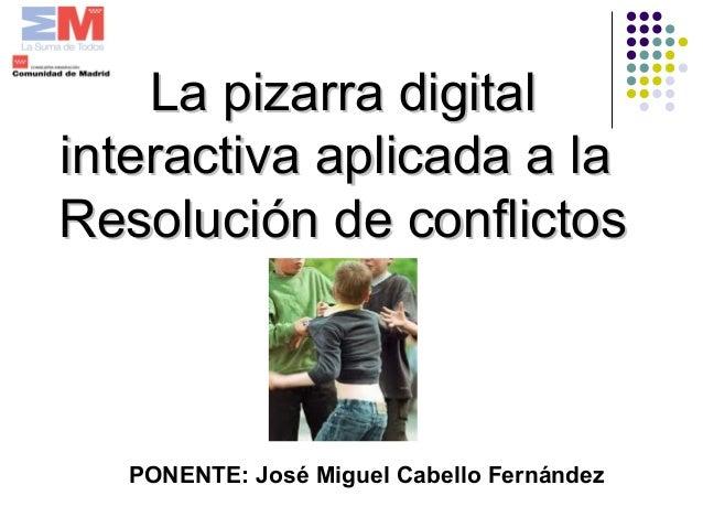 La pizarra digitalLa pizarra digital interactiva aplicada a lainteractiva aplicada a la Resolución de conflictosResolución...