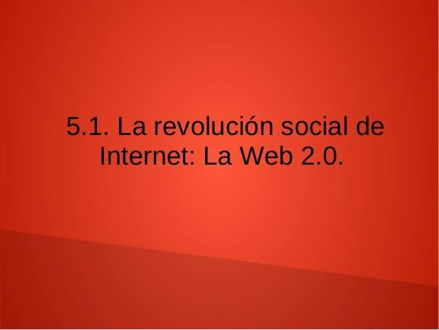 5.1. La revolución social de Internet: La Web 2.0.