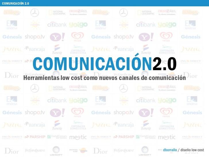 COMUNICACIÓN 2.0 Herramientas low cost como nuevos canales de comunicación COMUNICACIÓN 2.0