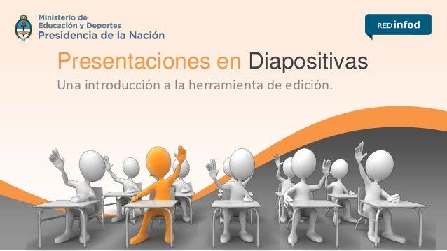 Presentaciones en Diapositivas Una introducción a la herramienta de edición.