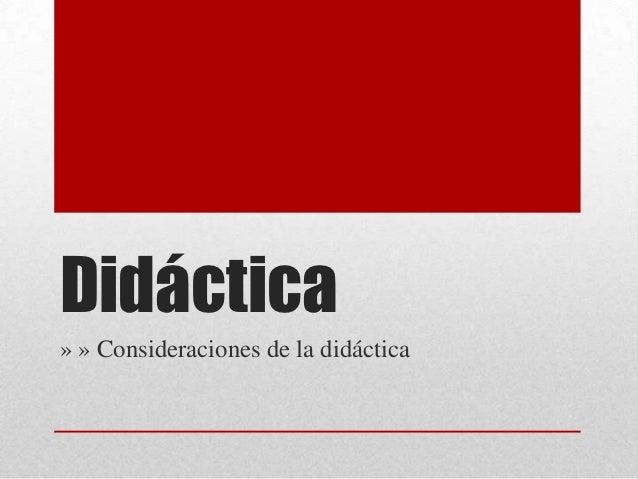 Didáctica» » Consideraciones de la didáctica
